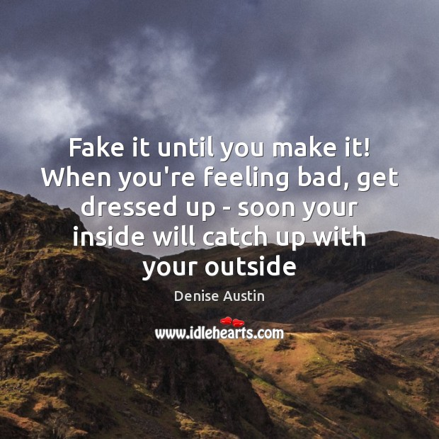 Fake it until you make it! When you're feeling bad, get dressed Image