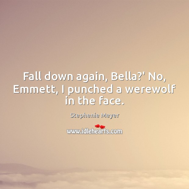Image, Fall down again, Bella?' No, Emmett, I punched a werewolf in the face.