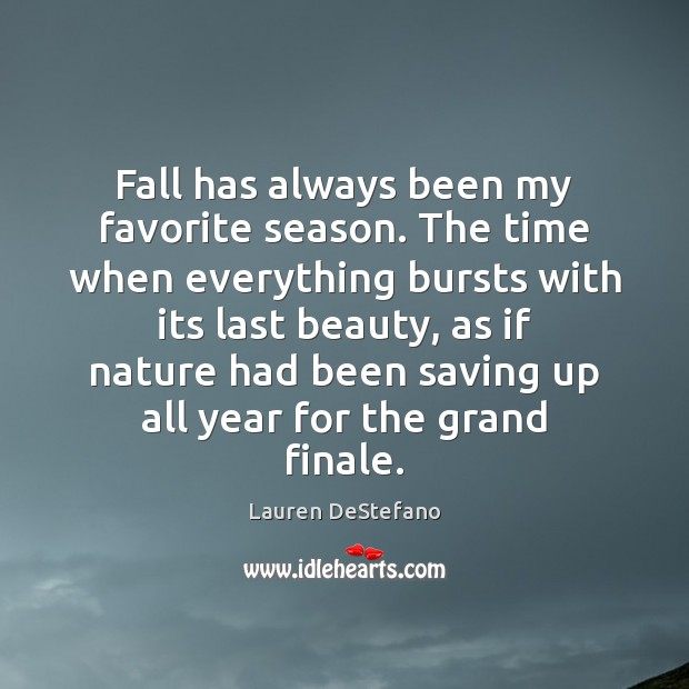 Fall has always been my favorite season. The time when everything bursts Image