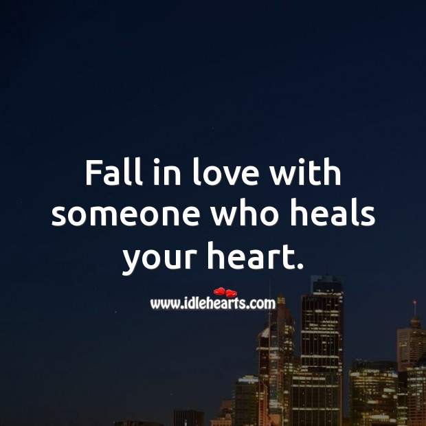 Fall in love with someone who heals your heart. Heart Quotes Image