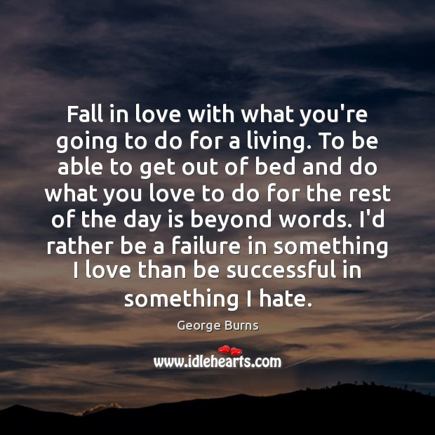 Image, Fall in love with what you're going to do for a living.