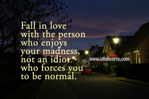 Image, Fall in love with the person who enjoys your madness.