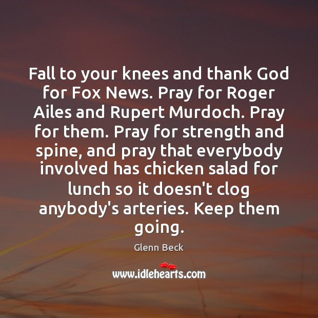 Fall to your knees and thank God for Fox News. Pray for Glenn Beck Picture Quote