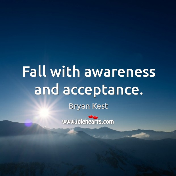 Image, Fall with awareness and acceptance.