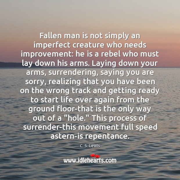 Fallen man is not simply an imperfect creature who needs improvement: he Image