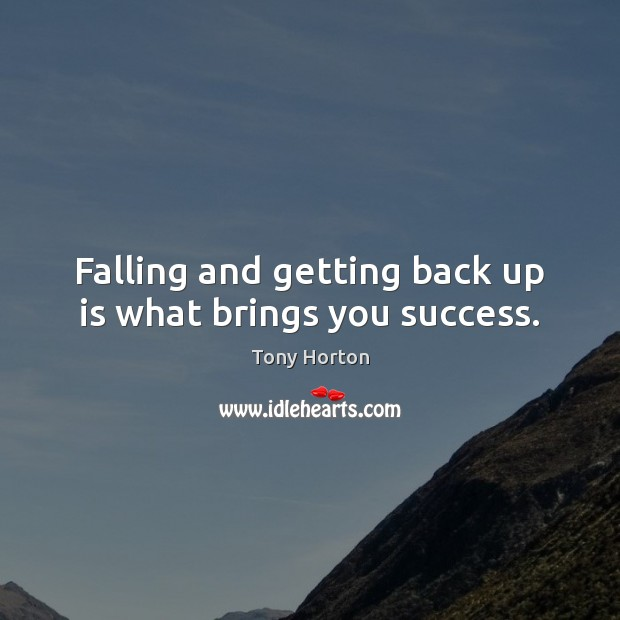 Falling and getting back up is what brings you success. Image
