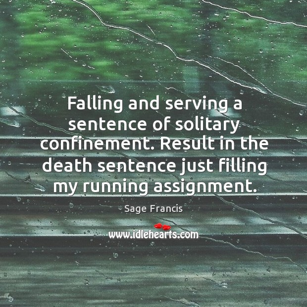 Falling and serving a sentence of solitary confinement. Result in the death sentence just filling my running assignment. Image