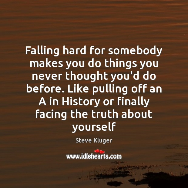 Falling hard for somebody makes you do things you never thought you'd Image