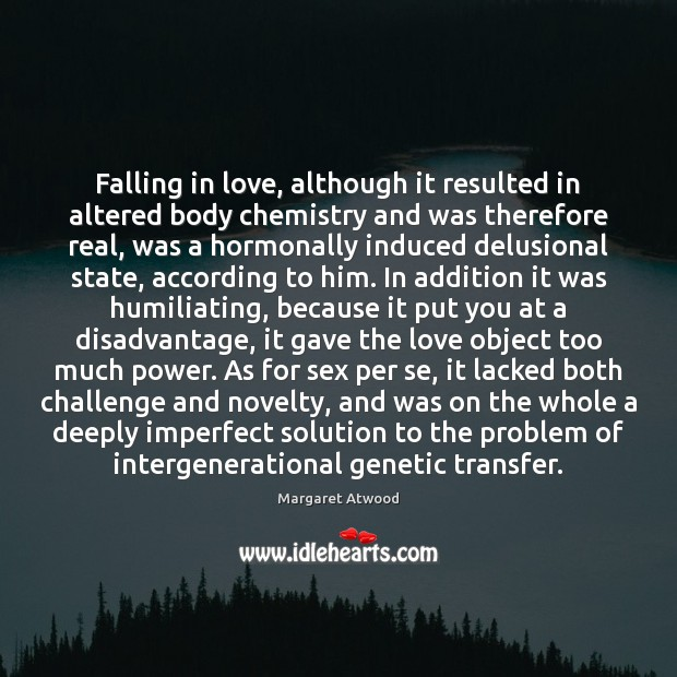 Falling in love, although it resulted in altered body chemistry and was Image
