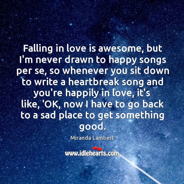 Falling in love is awesome, but I'm never drawn to happy songs Image