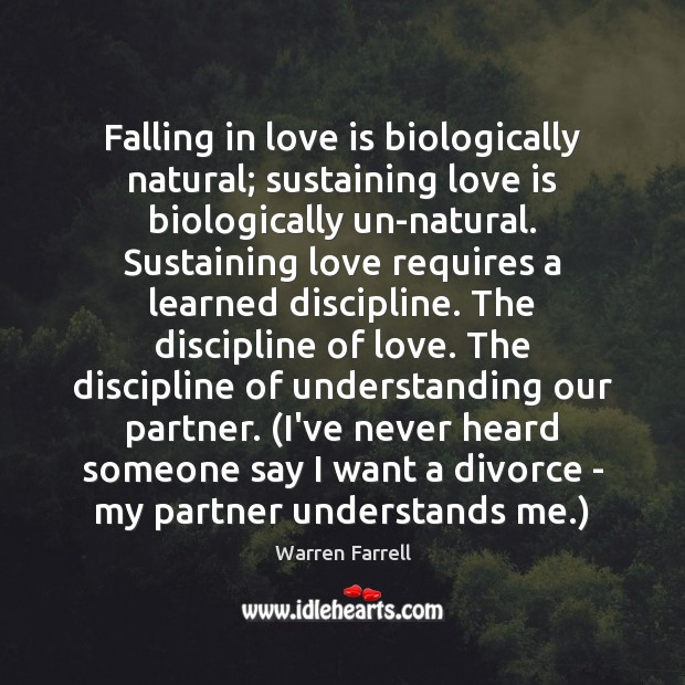 Falling in love is biologically natural; sustaining love is biologically un-natural. Sustaining Divorce Quotes Image