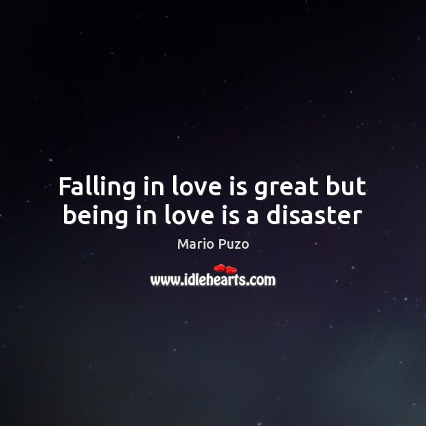 Falling in love is great but being in love is a disaster Mario Puzo Picture Quote