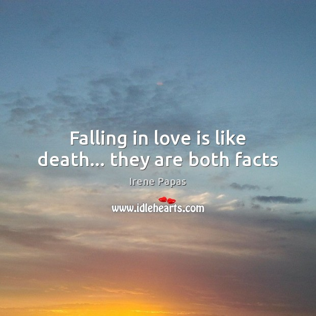 Falling in love is like death… they are both facts Image
