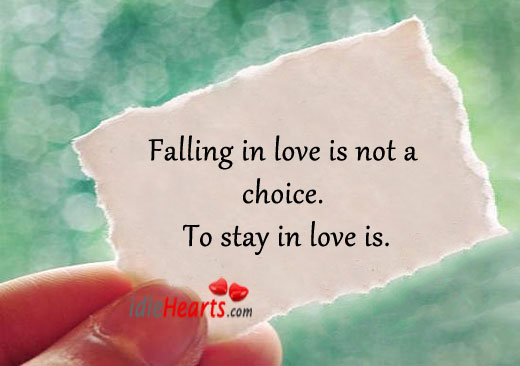 Falling in love is not a choice. To stay in love is. Falling in Love Quotes Image