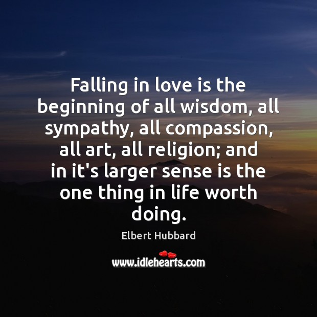 Falling in love is the beginning of all wisdom, all sympathy, all Image