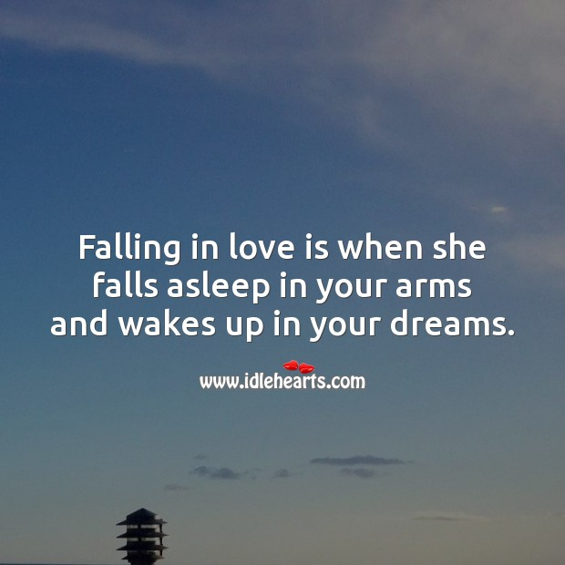 Falling in love is when she falls asleep in your arms and wakes up in your dreams. Falling in Love Quotes Image