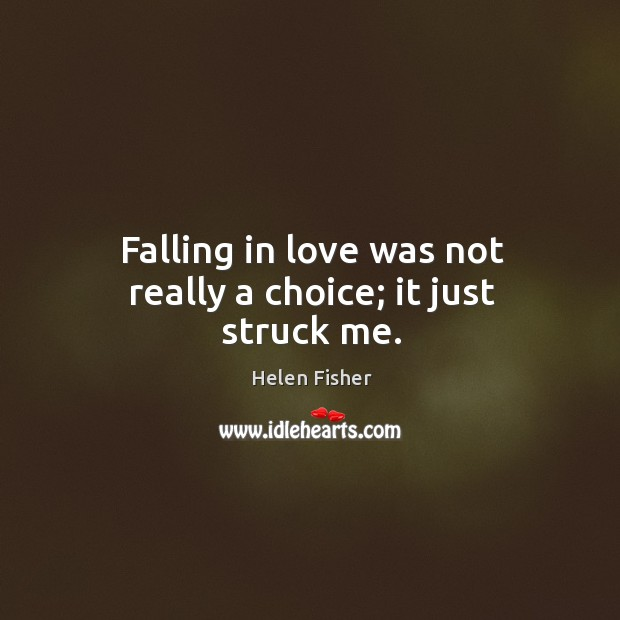 Image, Falling in love was not really a choice; it just struck me.