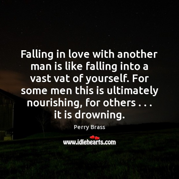 Falling in love with another man is like falling into a vast Perry Brass Picture Quote