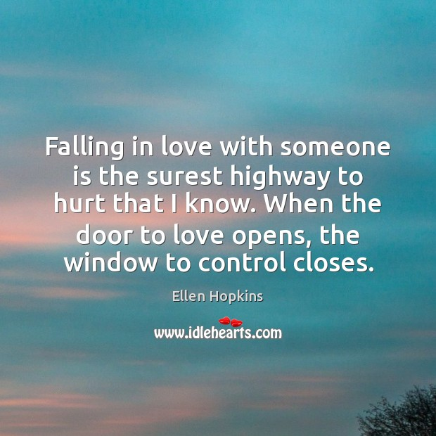 Falling in love with someone is the surest highway to hurt that Ellen Hopkins Picture Quote