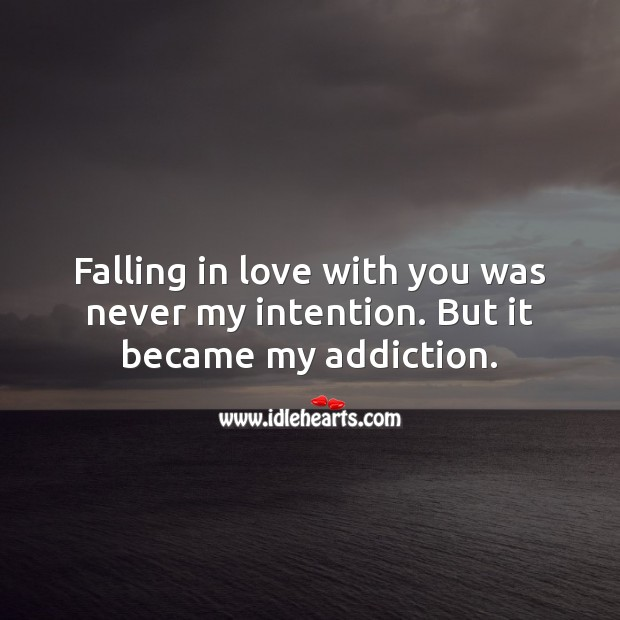 Falling in love with you became my addiction. Falling in Love Quotes Image