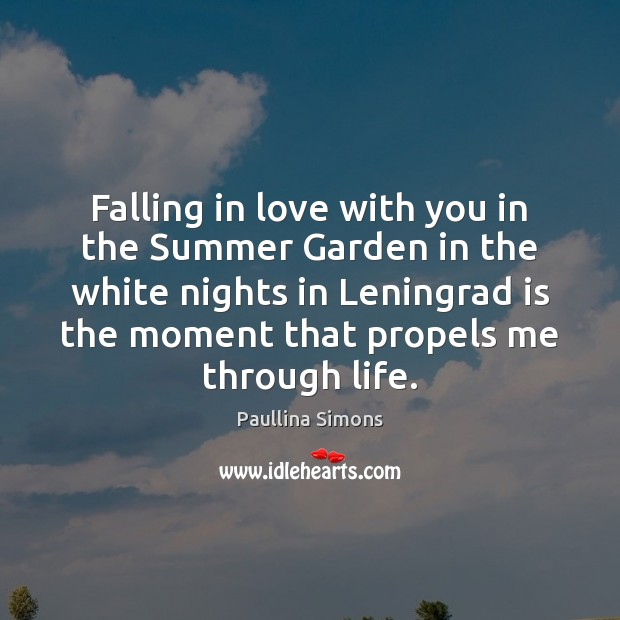 Falling in love with you in the Summer Garden in the white Paullina Simons Picture Quote