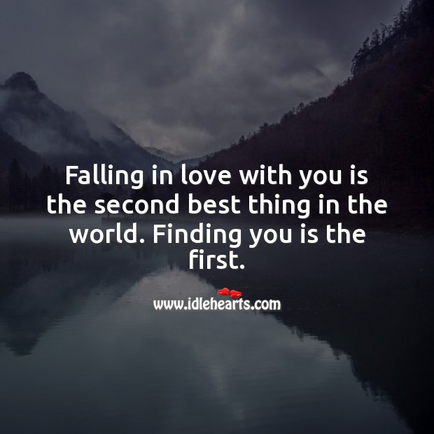 Falling in love with you is the second best thing in the world. Finding you is the first. Beautiful Love Quotes Image