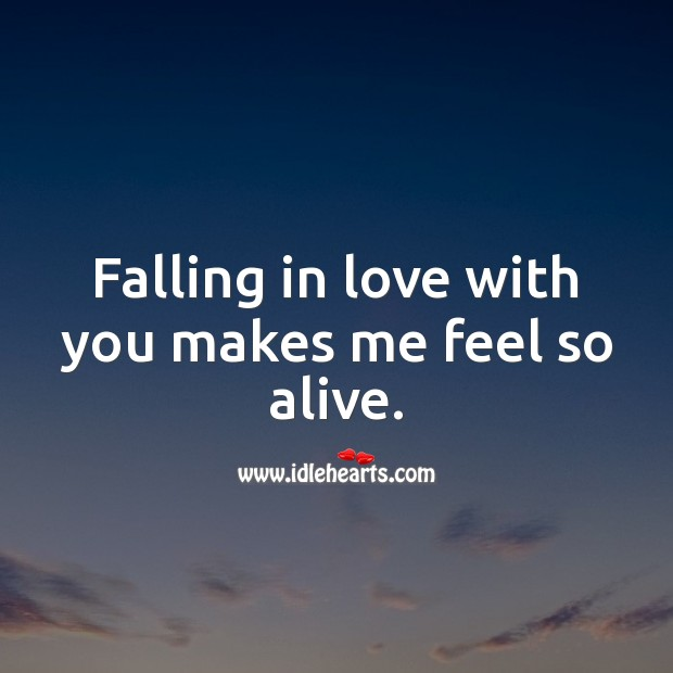 Falling in love with you makes me feel so alive. Falling in Love Quotes Image