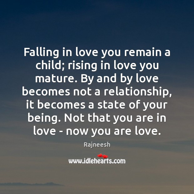 Image, Falling in love you remain a child; rising in love you mature.
