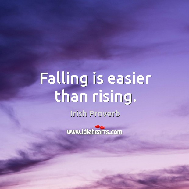 Image, Falling is easier than rising.