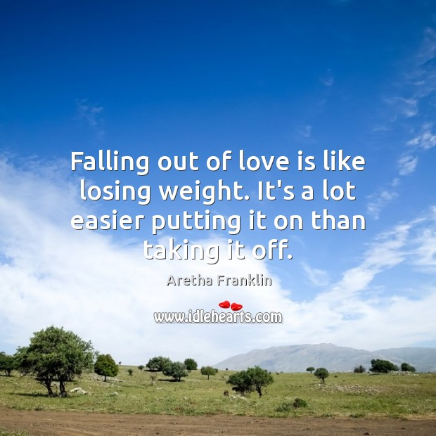 Falling out of love is like losing weight. It's a lot easier Image