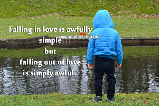 Falling in love is awfully simple but falling out of love is simply awful. Falling in Love Quotes Image