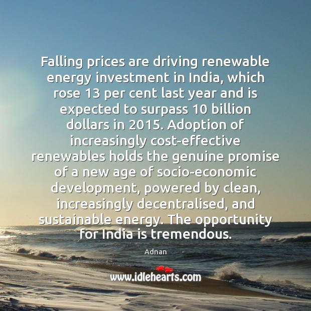 Falling prices are driving renewable energy investment in India, which rose 13 per Image