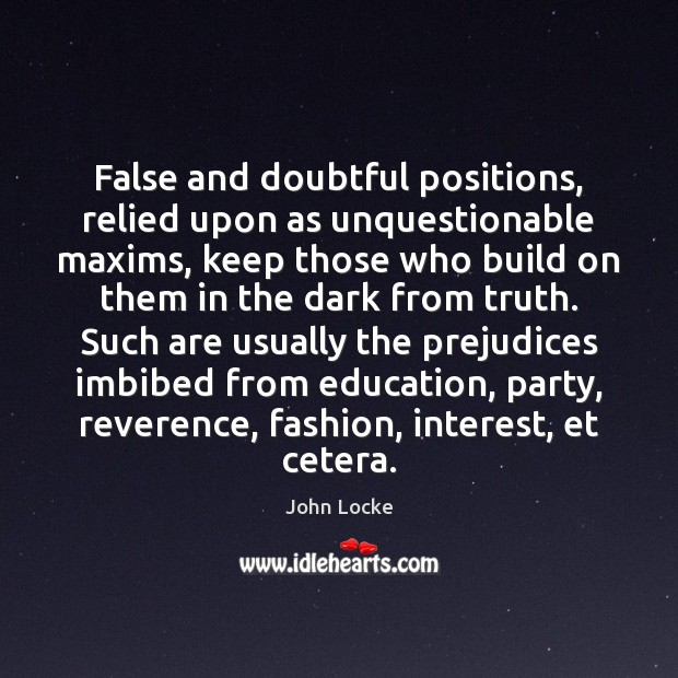 Image, False and doubtful positions, relied upon as unquestionable maxims, keep those who