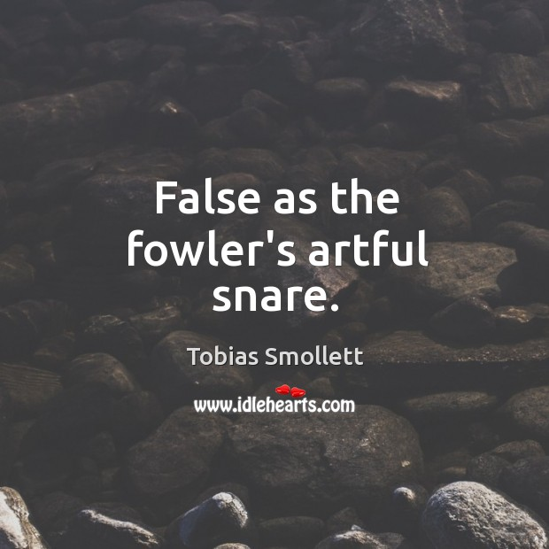 False as the fowler's artful snare. Image