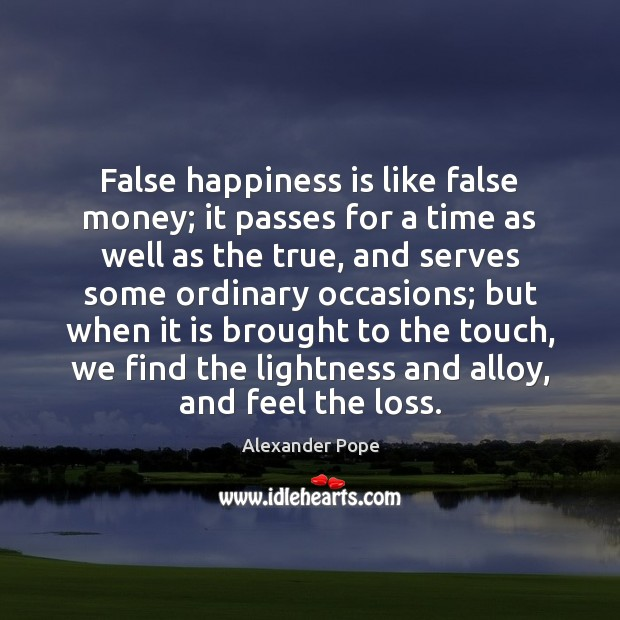 Image, False happiness is like false money; it passes for a time as