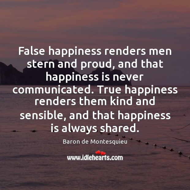 Image, False happiness renders men stern and proud, and that happiness is never