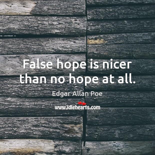 Image, False hope is nicer than no hope at all.