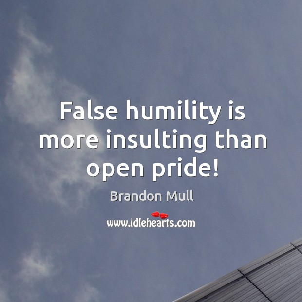 Image, False humility is more insulting than open pride!