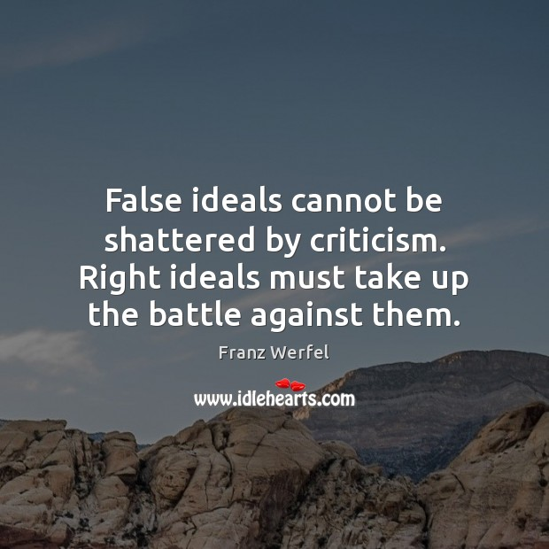 False ideals cannot be shattered by criticism. Right ideals must take up Image