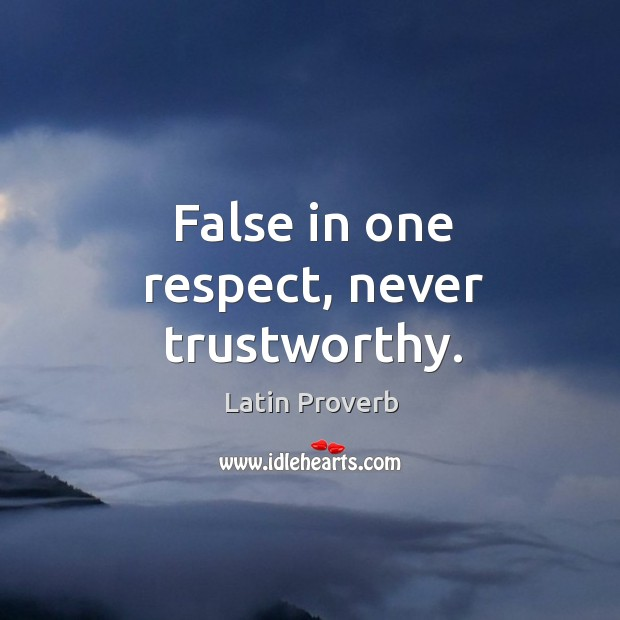False in one respect, never trustworthy. Image