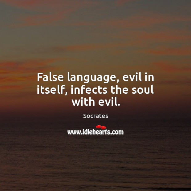 False language, evil in itself, infects the soul with evil. Socrates Picture Quote