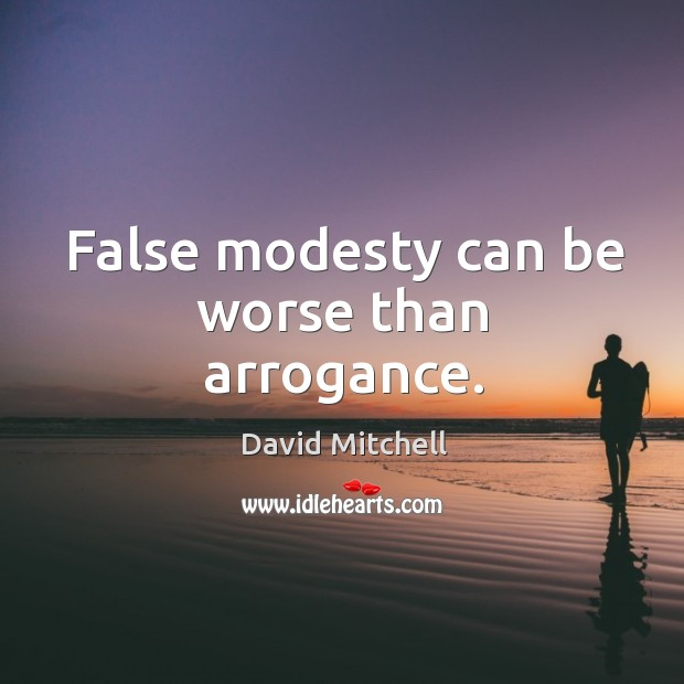 Image, False modesty can be worse than arrogance.