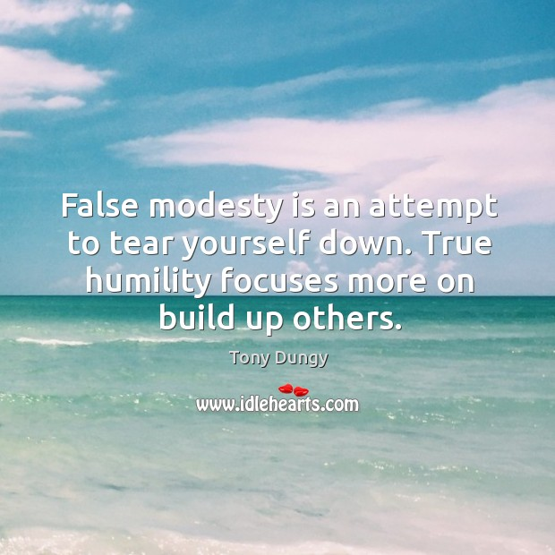 Image, False modesty is an attempt to tear yourself down. True humility focuses