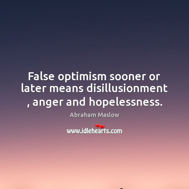 Image, False optimism sooner or later means disillusionment , anger and hopelessness.