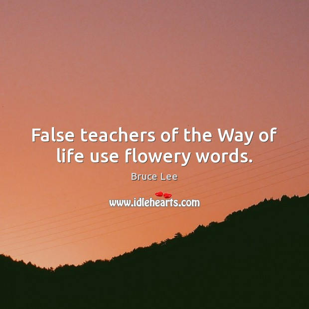 False teachers of the Way of life use flowery words. Bruce Lee Picture Quote