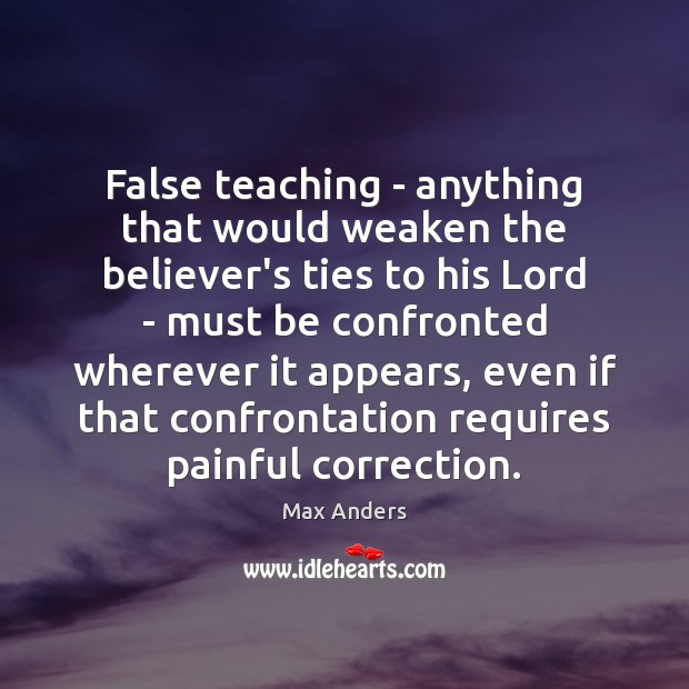False teaching – anything that would weaken the believer's ties to his Max Anders Picture Quote