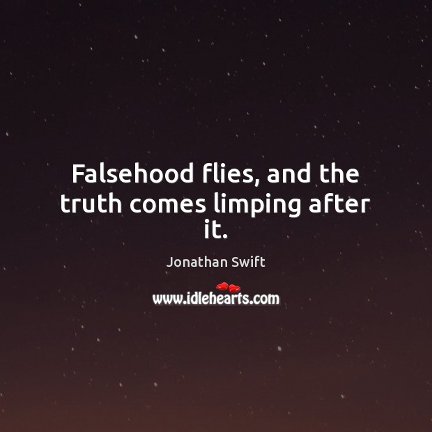 Falsehood flies, and the truth comes limping after it. Image