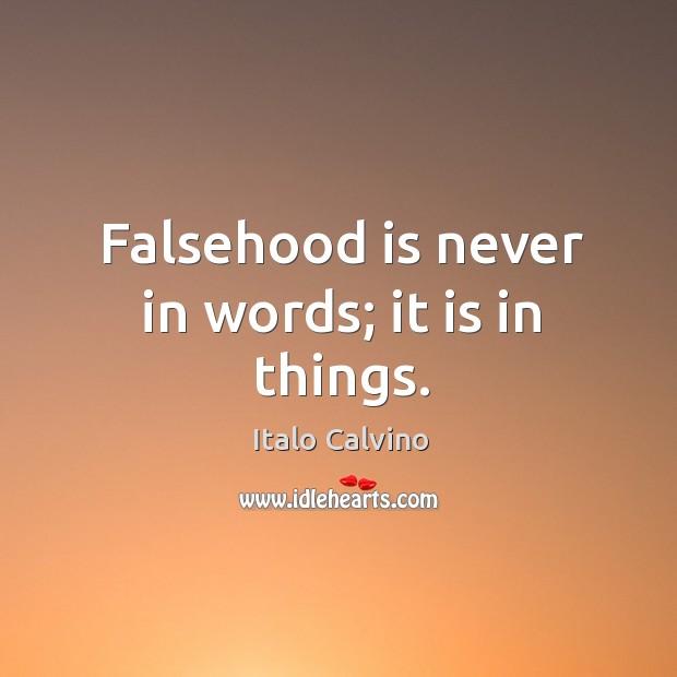 Falsehood is never in words; it is in things. Image