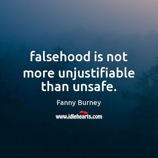 Falsehood is not more unjustifiable than unsafe. Fanny Burney Picture Quote