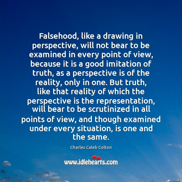 Falsehood, like a drawing in perspective, will not bear to be examined Charles Caleb Colton Picture Quote